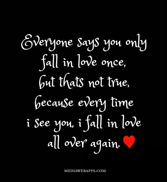 When I First Saw You I Fell In Love Quotes: Everyone Says You Only Fall In Love Once, But Thats Not