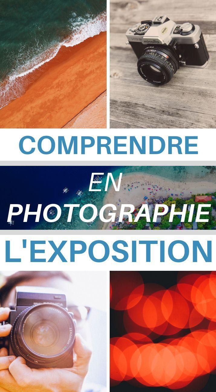 Comprendre L Exposition En Photo Le Guide Complet Pour Debuter Photographie Debutant Photographie Astuces Photographie