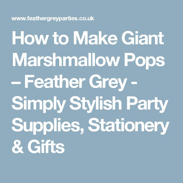 How to Make Giant Marshmallow Pops – Feather Grey - Simply Stylish Party Supplies, Stationery & Gifts