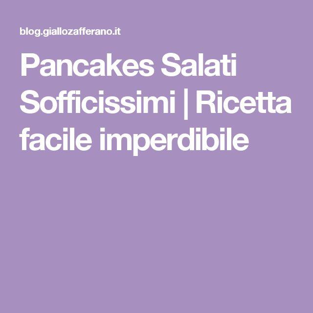 Pancakes Salati Sofficissimi   Ricetta facile imperdibile