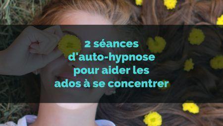 2 séances d'auto-hypnose pour aider les ados à se concentrer