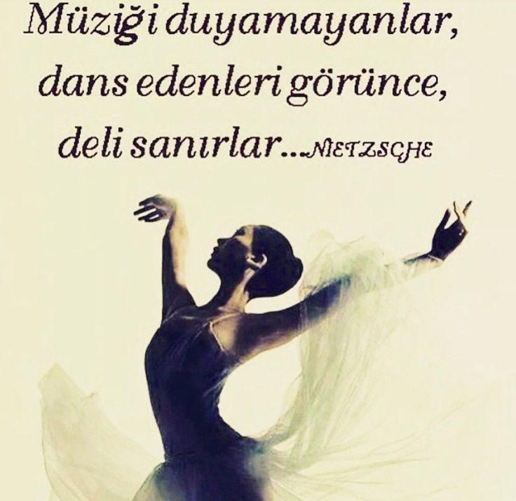 Müziği duyamayanlar dans edenleri görünce deli sanırlar...  - Nietzsche