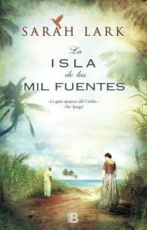 LA ISLA DE LAS MIL FUENTES - Sarah Lark Isla de Jamaica. Tras la muerte de su primer amor, Nora, la hija de un comerciante londinense, se une, a través de un matrimonio de conveniencia, a Elias, un viudo propietario de un plantación de azúcar. En un asalto nocturno a la plantación, Nora se verá envuelta en los tumultos provocados por esclavos rebeldes relacionados con la Abuela Nanny, quien también fue esclava. Nora lo pierde todo, salvo la vida y la esperanza de encontrar de nuevo el amor.