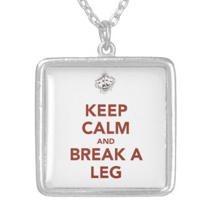 Keep Calm and Break a Leg Silver Plated Necklace - cyo diy customize unique design gift idea perfect