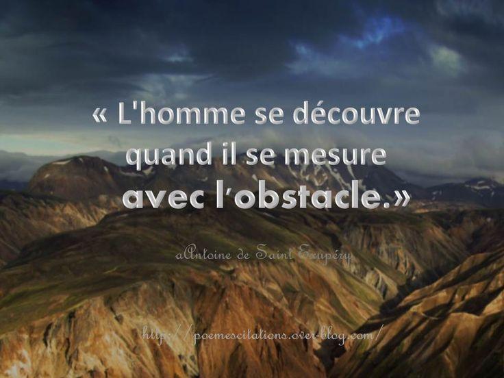 """Antoine de Saint Exupéry """"L'homme se découvre quand il se mesure avec l'obstacle."""" Antoine de Saint Exupéry"""