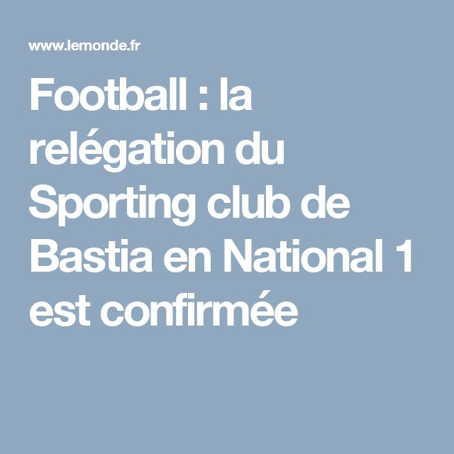 Football : la relégation du Sporting club de Bastia en National 1 est confirmée