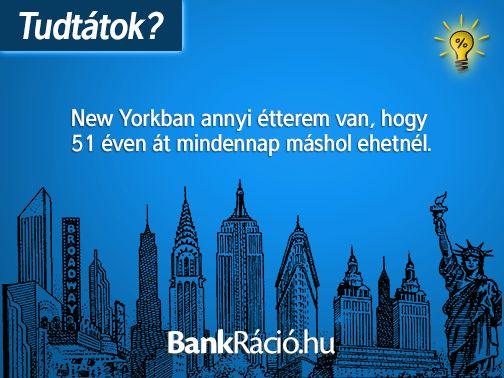 New Yorkban annyi étterem van, hogy 51 éven át mindennap máshol ehetnél. Forrás: http://wiki.answers.com/Q/How_many_restaurants_are_in_Manhattan