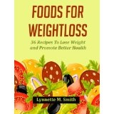 Foods For Weightloss: 36 Weightloss Recipes To Promote Better Health (Kindle Edition)By Lynnette Smith
