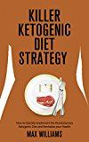Free Kindle Book -   Killer Ketogenic Diet Strategy: How to Quickly Implement the Revolutionary Ketogenic Diet and Revitalize your Health (Dash Diet, Mediterranean Diet, Diets ... Diet, Blood Sugar Diet, frugal cooking)