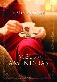 Mel e Amêndoas - Maha Akhtar ~ Bebendo Livros