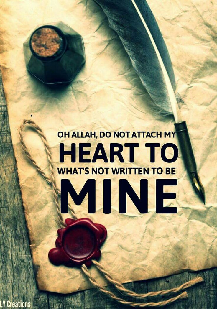 O Allah, Do not attach my heart to what's not written to be mine
