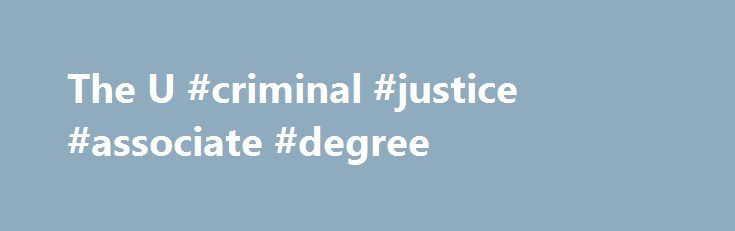 The U #criminal #justice #associate #degree http://omaha.remmont.com/the-u-criminal-justice-associate-degree/  # The U.S. Criminal Justice History Resource Page The Criminal Justice system has come a long way from the early days. The Criminal Justice system in the United States date back to colonial days when the citizens were subject to the laws and rules of the British. Many times the laws and subsequent punishment were not always fair and just. However, at the end of the 17 th Century…