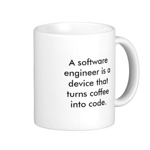 a software engineer is a device that turns coff coffee mug