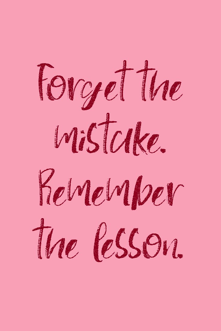 Forget the mistake. Remember the lesson. #quote #quotestoliveby #quotesoftheday