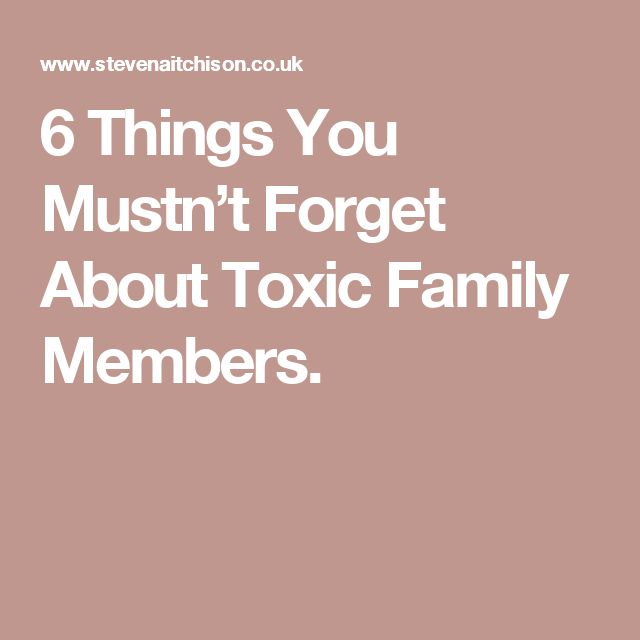 6 Things You Mustn't Forget About Toxic Family Members.