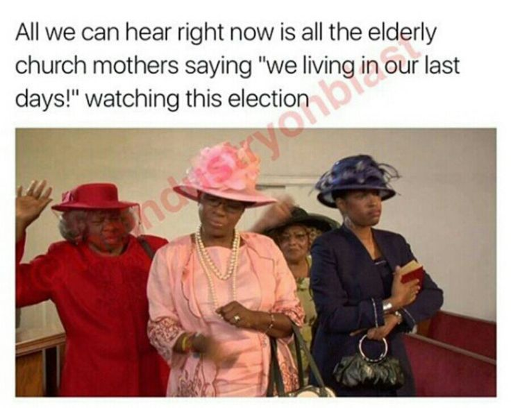 Old church ladies are absolutely correct... make sure you on Gods team