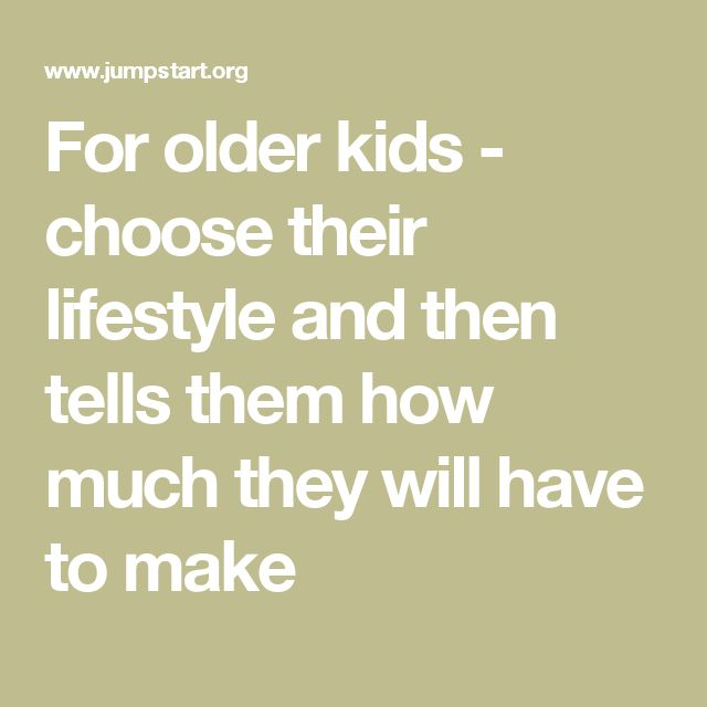 For older kids - choose their lifestyle and then tells them how much they will have to make