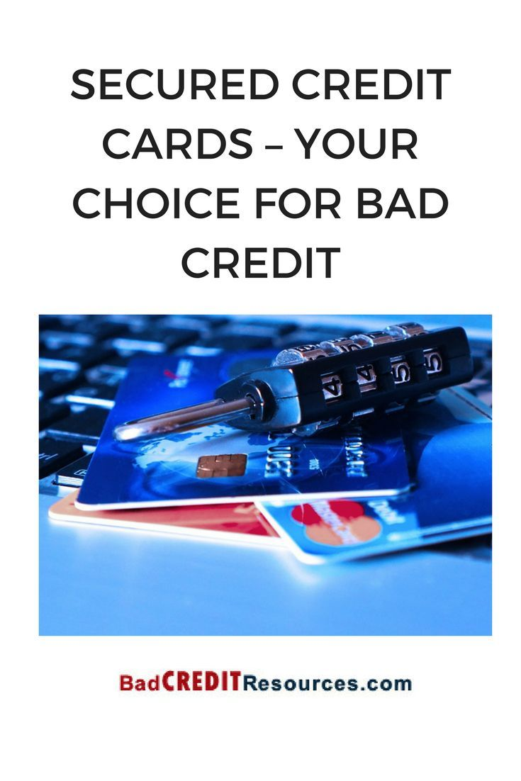 Secured Credit Cards Your Choice For Bad Credit Bad Cards