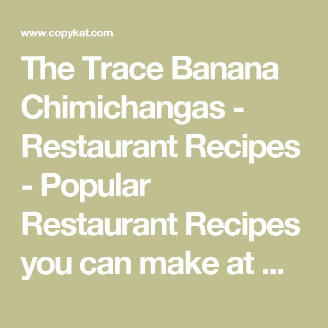 The Trace Banana Chimichangas - Restaurant Recipes - Popular Restaurant Recipes you can make at Home: Copykat.com