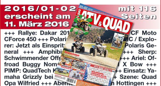 ATV&QUAD Magazin 2016/01-02  erscheint am 11. März 2016. Zum Inhalt: Vergleichstest Sport ATVs: Can-Am Renegade 570 Xxc vs. SMC MBX 720i / Explorer Urano 750 +++ Vergleichstest 700 Kubik ATVs - SMC J-MAX 700 / Explorer Argon 750 vs. Yamaha Kodiak 700 +++ Rallye: Dakar 2016 +++ Präsentation: Polaris: ACE 900 SP +++ Alleskönner: Polaris General +++ Amphibienfahrzeug: Tinger +++ Sherp: Schwimmender Offroader +++ http://www.atv-quad-magazin.com/aktuell/atvquad-magazin-201601-02