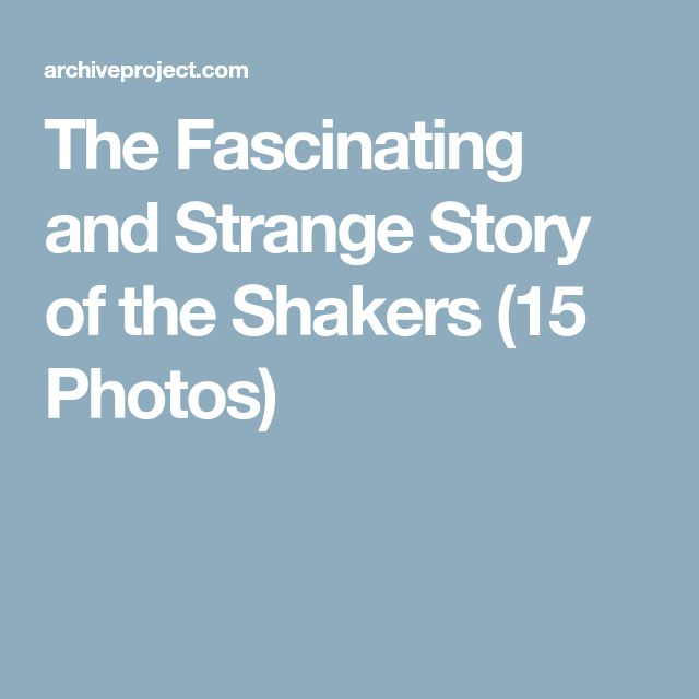 The Fascinating and Strange Story of the Shakers (15 Photos)