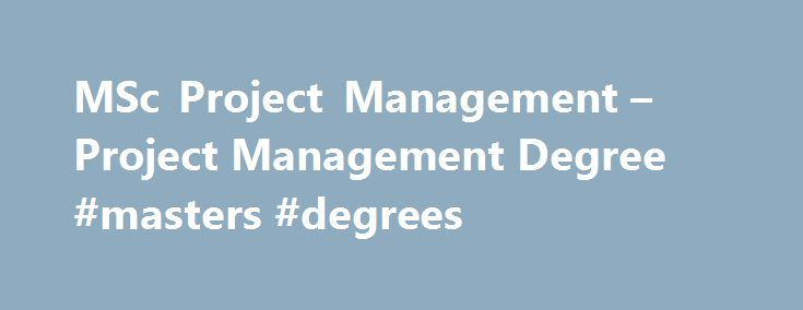 MSc Project Management – Project Management Degree #masters #degrees http://degree.remmont.com/msc-project-management-project-management-degree-masters-degrees/  #degree in project management # Project Management MSc Our MSc Project Management degree is fully accredited by the APM and PMI and can be studied full time or online. This reflects the quality of the structure and content in the…