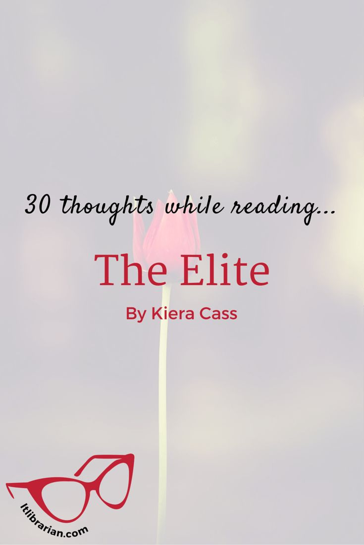 30 Thoughts While Reading The Elite – NO SPOILERS. Part of the ya dystopian series of novels The Selection by Kiera Cass. includes romance, bachelor-style competition and a love triangle