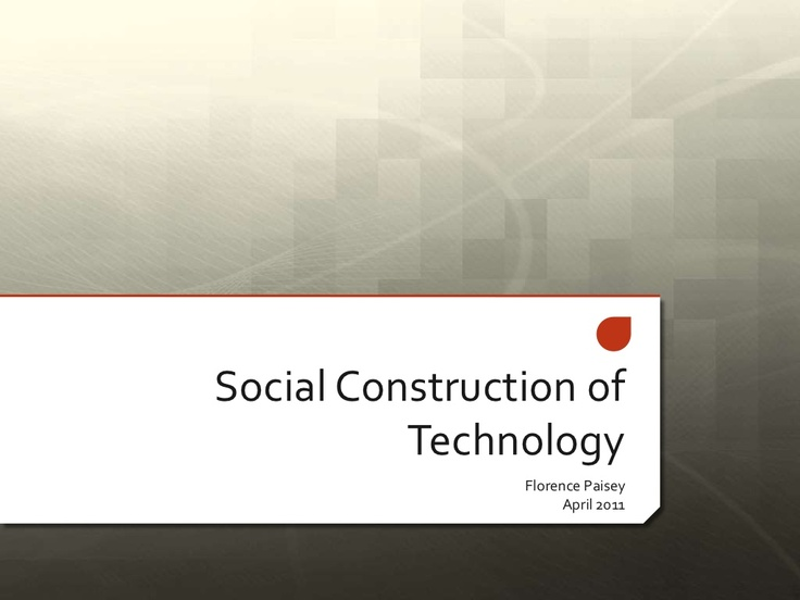 social-constructionism-of-technology by fpaisey via Slideshare