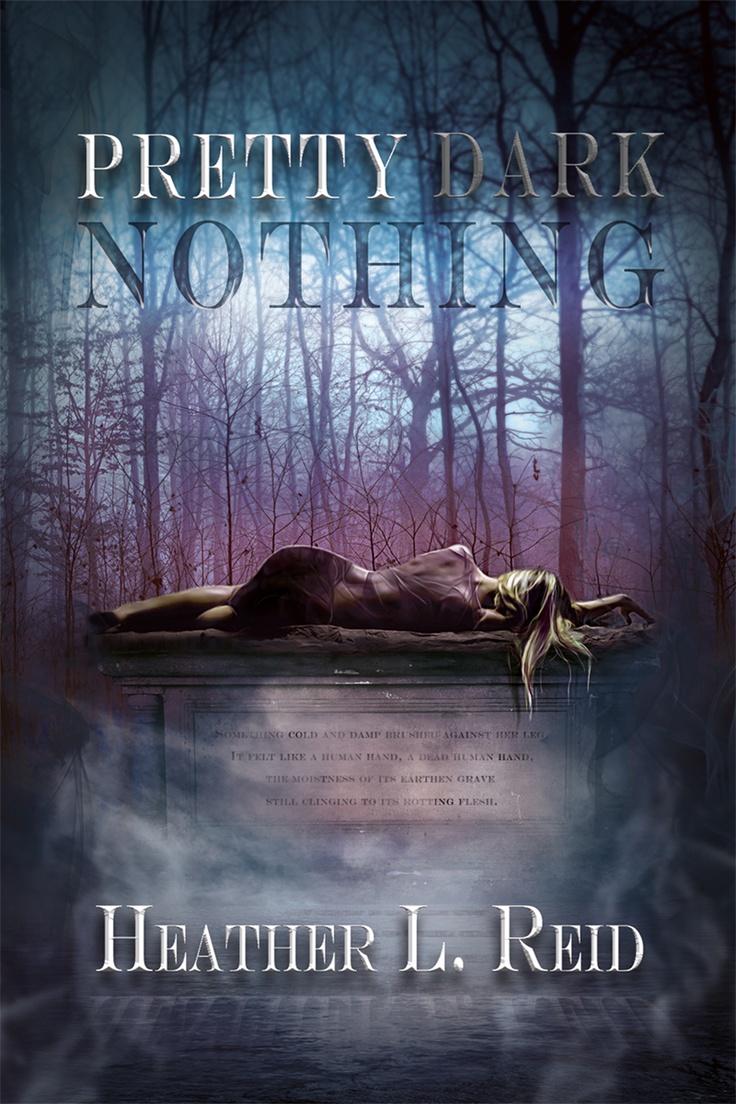 Pretty Dark Nothing By Heather L Reid Book One Of The Pretty Dark Nothing  Series Publisher: Publication Date: Apri