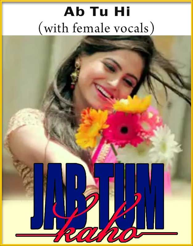 Ab Tu Hi (With Female Vocals) - Jab Tum Kaho