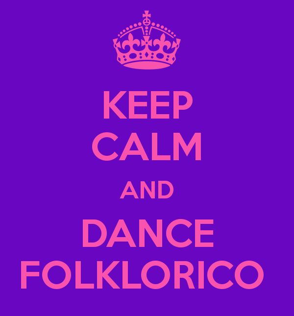 KEEP CALM AND DANCE FOLKLORICO
