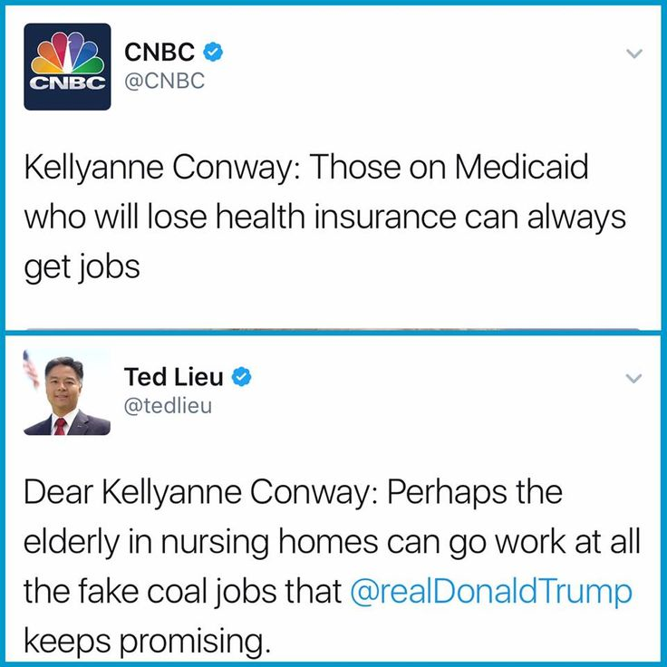 Kellyanne Conway: Those on Medicaid who will lose health insurance can always get jobs. Dear Kellyanne Conway, Perhaps the elderly in nursing homes can go work at all the fake coal jobs Trump keeps promising.