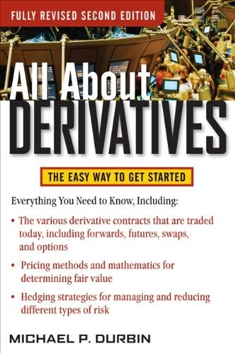 All About Derivatives by Michael P. Durbin - Excellent introduction to financial derivatives for beginners.