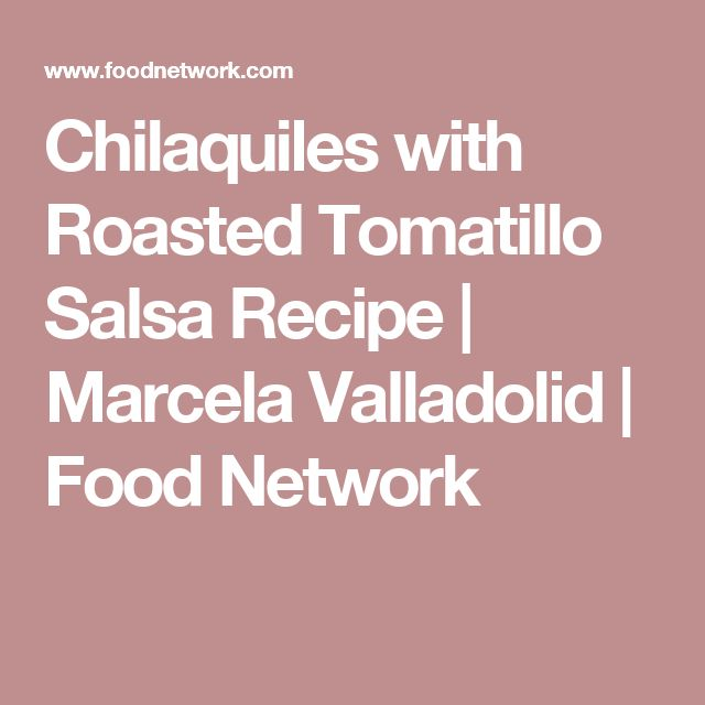 Chilaquiles with Roasted Tomatillo Salsa Recipe   Marcela Valladolid   Food Network