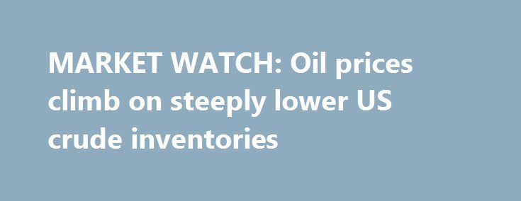 MARKET WATCH: Oil prices climb on steeply lower US crude inventories http://betiforexcom.livejournal.com/26900919.html  The light, sweet crude oil price for October delivery approached $49/bbl on the New York market July 27 while the Brent crude oil price for October settled at $51.10/bbl. Analysts attributed the price hike to  steeply lower US oil inventories.The post MARKET WATCH: Oil prices climb on steeply lower US crude inventories appeared first on aroundworld24.com…