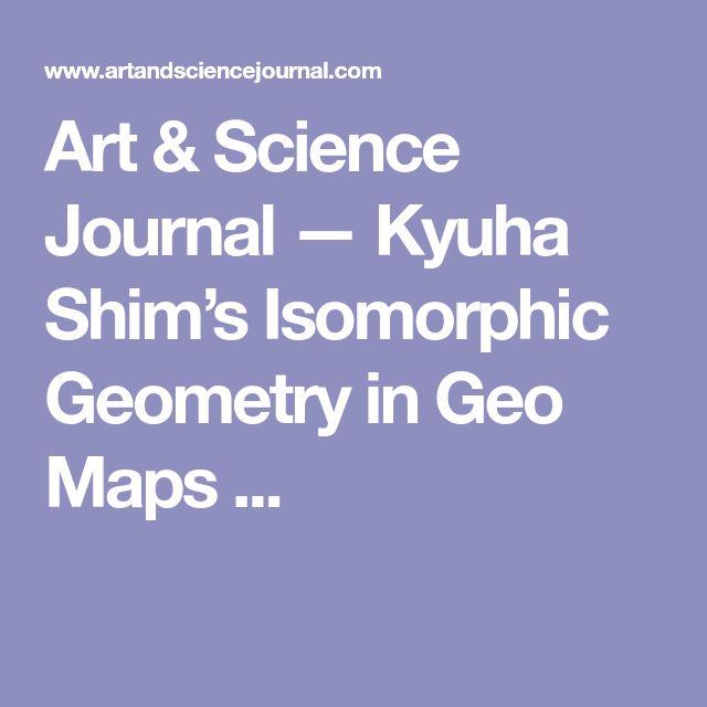 Art & Science Journal  — Kyuha Shim's Isomorphic Geometry in Geo Maps ...