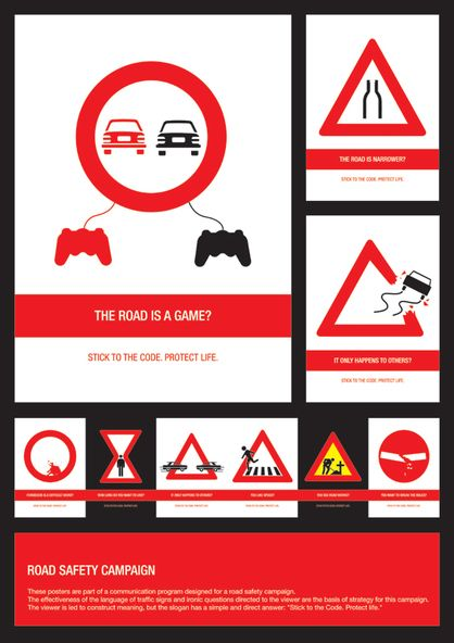"signs for road safety  Driving isn't a game, this campaign works well for its target audience similar to auto corrects ""17-24"" year olds (males mainly). It's comparing  gaming formatted as a road sign"