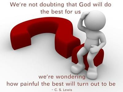 "#21 The best Quote: ""We're not doubting that God will do the best for us; we're wondering how painful the best will turn out to be."""