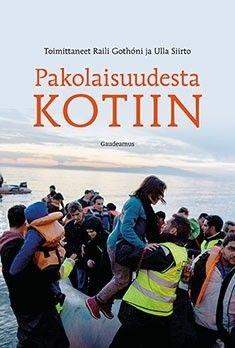 Pakolaisuudesta kotiin / toimittaneet Raili Gothóni ja Ulla Siirto