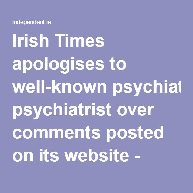 Irish Times apologises to well-known psychiatrist over comments posted on its website - Independent.ie