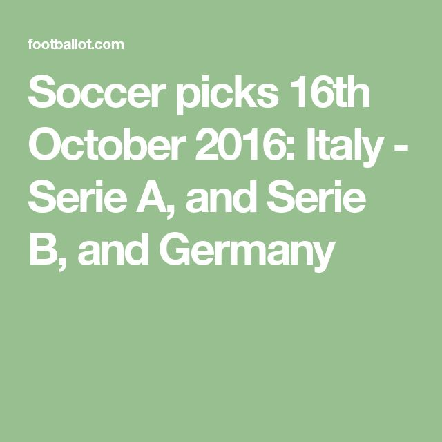 Soccer picks 16th October 2016: Italy - Serie A, and Serie B, and Germany