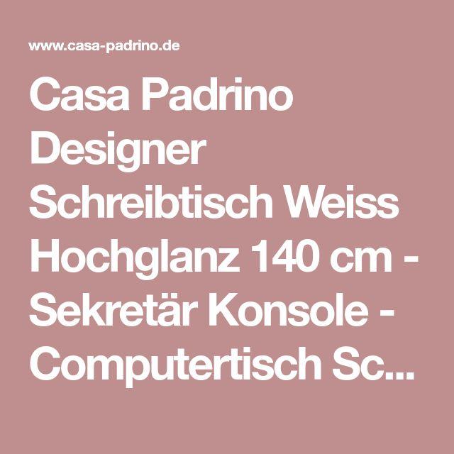 casa padrino designer schreibtisch weiss hochglanz 140 cm sekretr konsole computertisch schreibtische sekretre - Computertische Fr Spieler