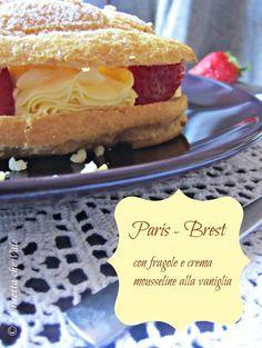 Paris – Brest con fragole e crema mousseline alla vaniglia   La ricetta che Vale