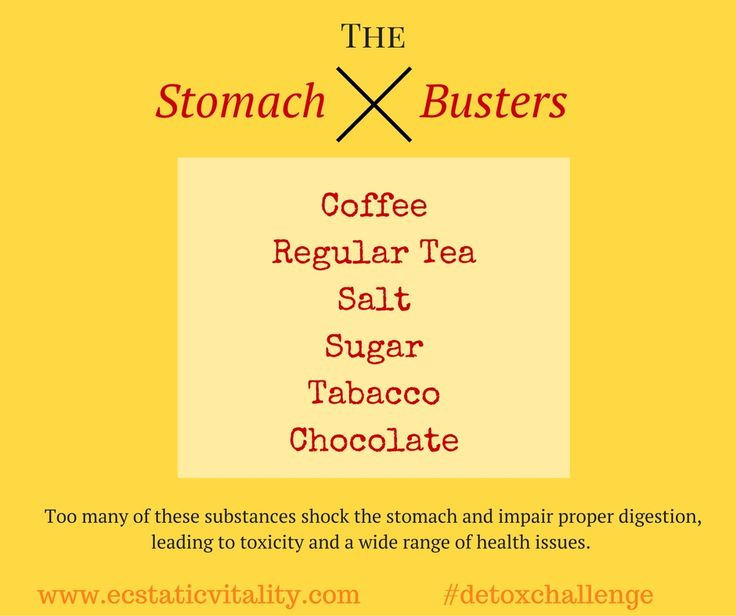 These substances will shock the stomach and lead poor digestion and toxic build up!