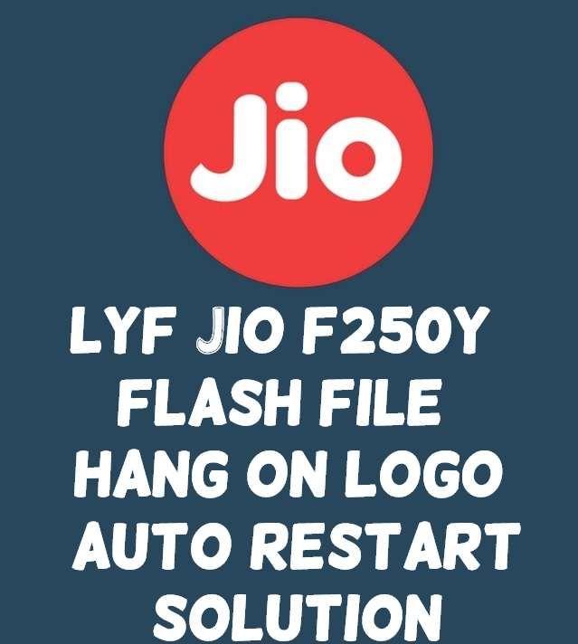LYF Jio F250y Flash File | Hang On Logo | Auto Restart: Solution If