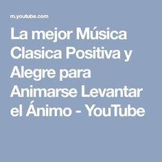 La mejor Música Clasica Positiva y Alegre para Animarse Levantar el Ánimo - YouTube