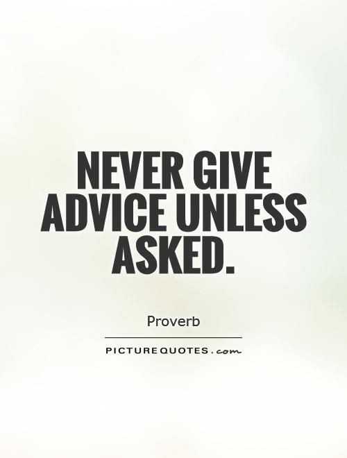 Never Give Advice Unless Asked Picture Quotes Proverbs Advice Amazing Quotes And Sayings On Giving