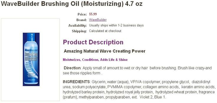 Product Description  Amazing Natural Wave Creating Power Moisturizes, Conditions, Adds Life & Shine  Direction: Apply small of amount to wet or dry hair  before brushing. Brush like crazy-and see those ripples form .  Price:$5.99 Brand:WaveBuilder