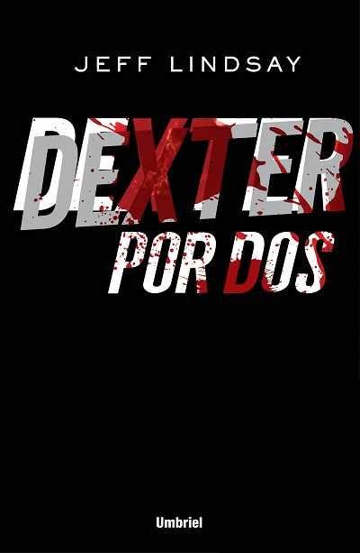 Dexter por dos // Jeff Lindsay // UMBRIEL THRILLER (Ediciones Urano)