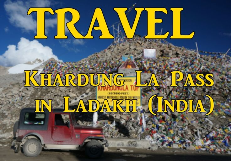 Travel : Khardung La Pass in Ladakh (India) | Life Thoughts Camera .. Read abour the trip by visiting my webite, link in bio. LifeThoughtsCamera ranked #8 in topindianblogs ...